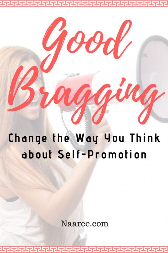 Good Bragging - Change the Way You Think about Self-Promotion