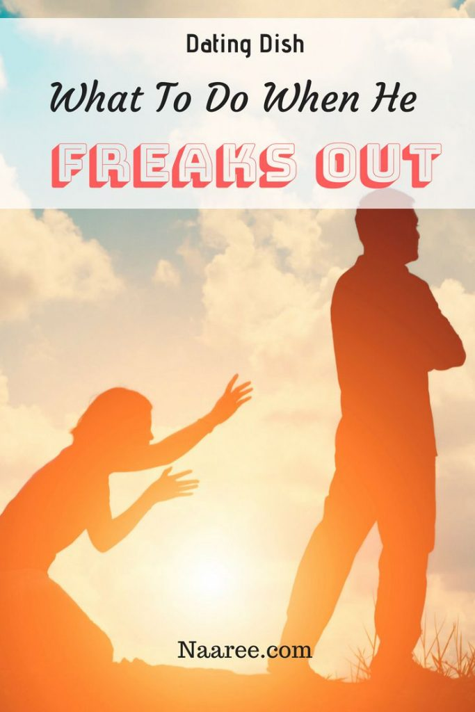 Dating Dish - What To Do When He Freaks Out
