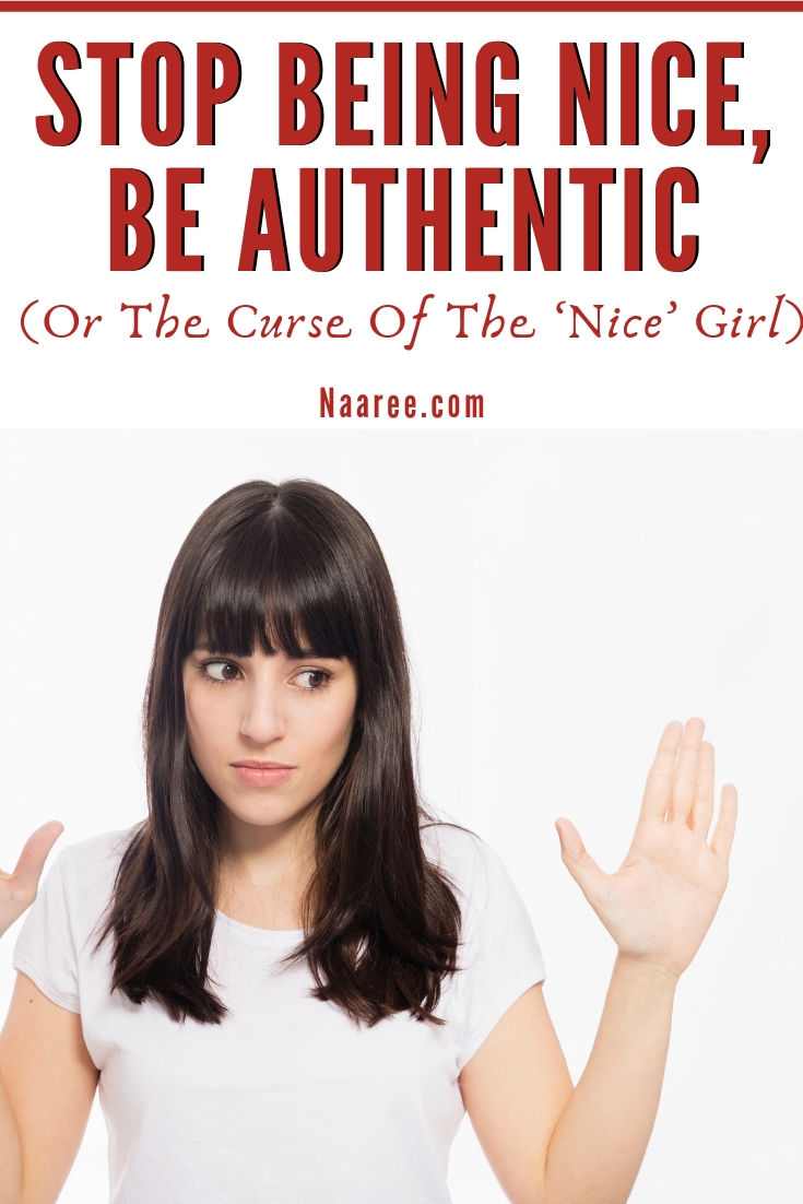 Stop Being Nice, Be Authentic (Or The Curse Of The 'Nice' Girl)