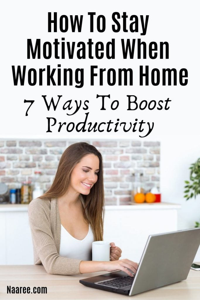 How To Stay Motivated When Working From Home - 8 Ways To Boost Productivity