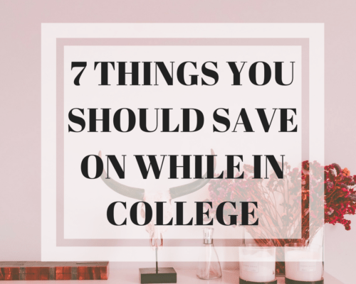 7 Things You Should Save On While in College