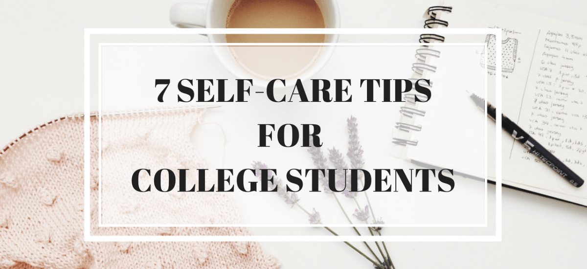 7 Self-Care Tips for College Students (Finals Week)