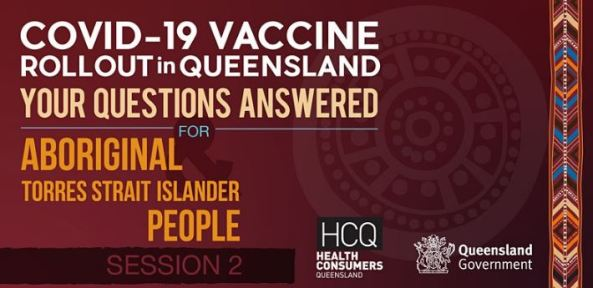 banner text 'COVID-19 vaccine rollout in Queensland Your Questions Answered for Aboriginal Torres Strait Islander People Session 2 - Health Consumers Queensland, Queensland Government'