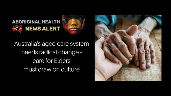 feature tile Fri 5.3.21 text 'Australia's aged care system required radical change - care for Elders must draw on culture' photo of elderly Aboriginal man's hand being held