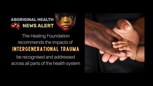 The Healing Foundation recommends the impacts of intergenerational trauma be recognised & addressed across all parts of the health system, Aboriginal baby's hand in adults hand