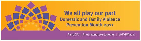 banner orange with purple arch divided into squares purple, lavender, orange, yellow, text 'we all play out part Domestic and Family Violence Prevention Month 2021; #endDFV #notnownotevertogether #DFVPM2021