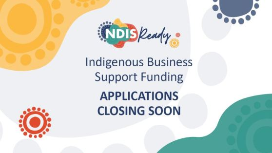 tile text 'NDIS Ready Indigenous Business Support Funding Applications Closing Soon' Aboriginal art symbols yellow, teal, orange, navy