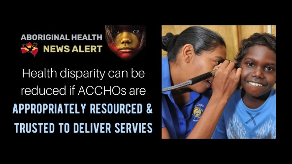 feature tile text 'health disparity can be reduced if ACCHOs are appropriately resources & trusted to deliver services' & image of Danila Dilba health professional examining ear of young smiling Aboriginal child