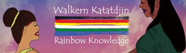banner drawing of two Sistergirls, text 'Walkern Katatdjin Rainbow Knowledge with rainbow made up of Aboriginal flag & Torres Strati Islander flag colours