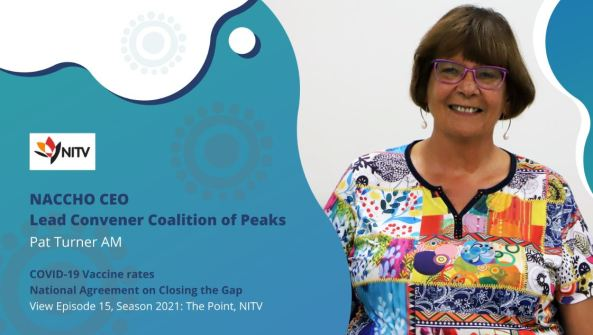tile text 'NITV NACCHO CEO Lead Convener Coalition of Peaks Pat Turner AM COIVD-19 Vaccine rates National Agreement on Closing the Gap View Episode 15, Season 2021: The Point, NITV' & photo of Pat Turner smiling in very colourful shirt