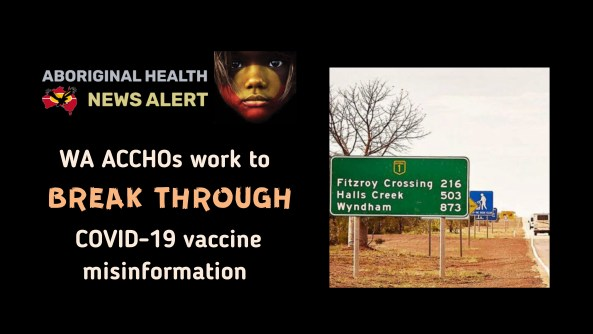 feature tile text 'WA ACCHOs work to break through COVID-19 vaccine misinformation' & image of road sign with kms to Fitzroy Crossing etc