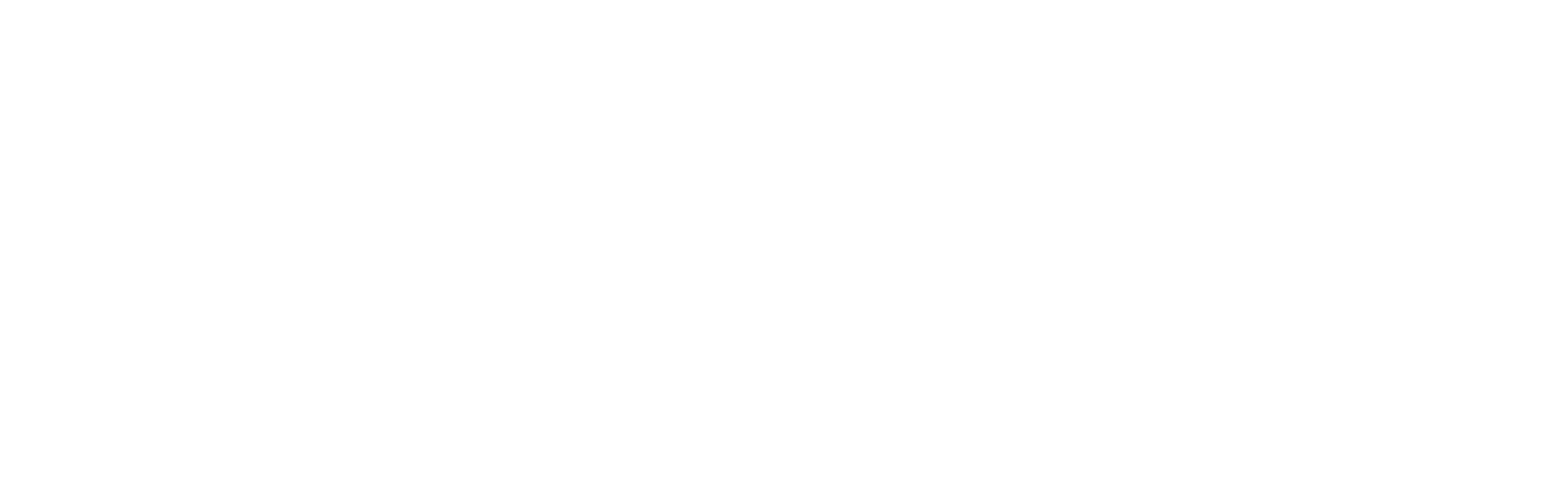 If You're Alive, You're a Creative Person quote by Elizabeth Gilbert, Big Magic
