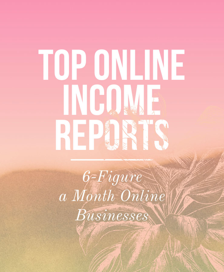 Top Online Income Reports: 6-Figure a Month Online Businesses