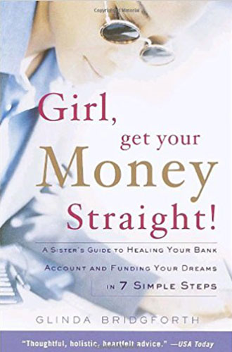 Girl, Get Your Money Straight: A Sister's Guide to Healing Your Bank Account and Funding Your Dreams in 7 Simple Steps by Glinda Bridgforth