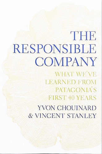 The Responsible Company: What We've Learned From Patagonia's First 40 Years by Yvon Chouinard, Vincent Stanley