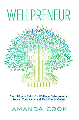 Wellpreneur: The Ultimate Guide for Wellness Entrepreneurs to Nail Your Niche and Find Clients Online by Amanda Cook