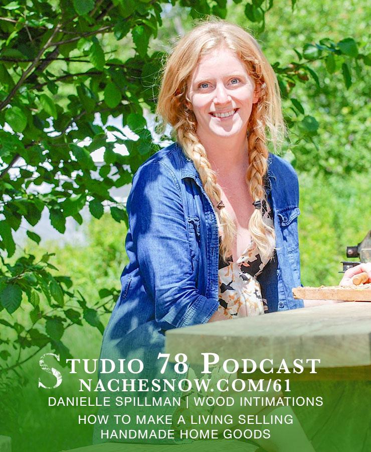 How to Make a Living Selling Handmade Home Goods  | Studio 78 Podcast nachesnow.com/61