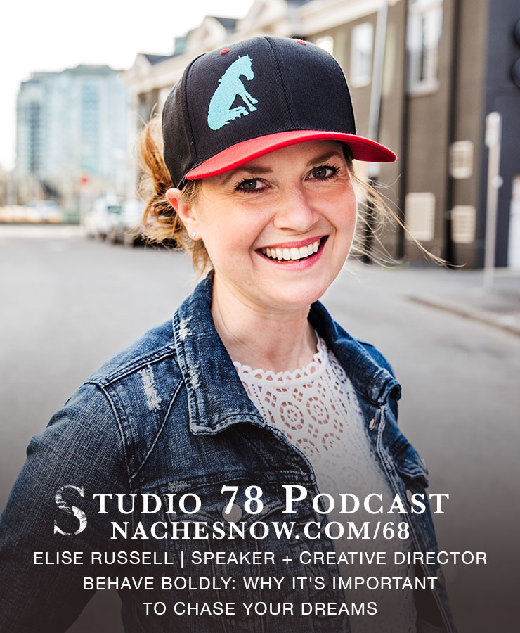 68. Behave Boldly: Why It's Important to Chase your Dreams | Studio 78 Podcast nachesnow.com/68