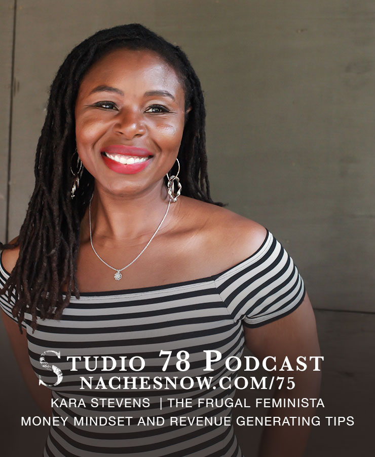 Money Mindset and Revenue Generating Tips For your Side Hustle   Studio 78 Podcast nachesnow.com/75
