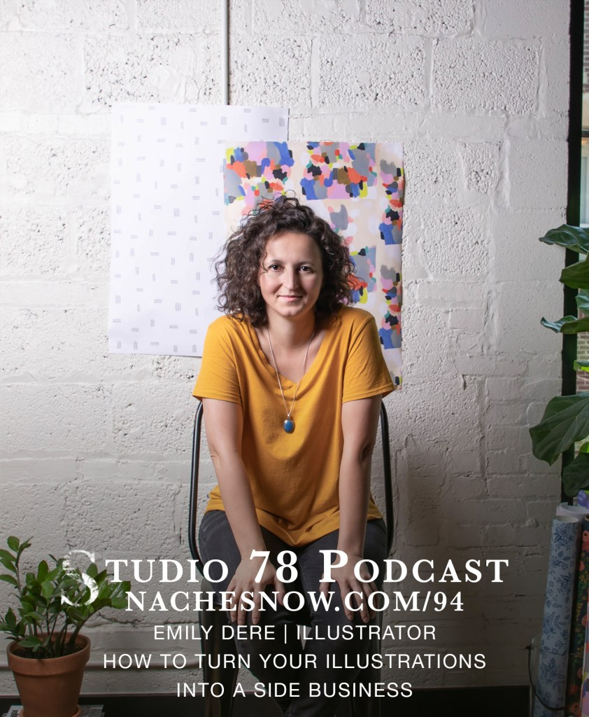 Illustrator Emily Dere sitting in a chair. Text: Studio 78 Podcast, nachesnow.com/94, How to Turn Your Illustrations into a Side Business