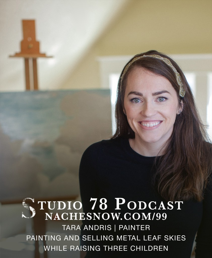 99. Painting and Selling Metal Leaf Skies while Raising Three Children | Studio 78 Podcast nachesnow.com/99