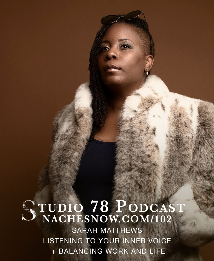 102. Listening to Your Inner Voice + Balancing Work and Life | Studio 78 Podcast nachesnow.com/102