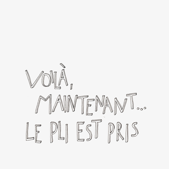 le pli est pris - voilà - Lettering - Zitat - Zeichnung - Monsieur Ibrahim - französisch