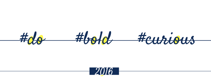 3 words for 2016 - do - bold- curious