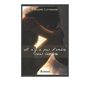 Il n'y a pas d'ombre sans lumière – Marjorie Levasseur