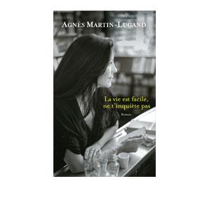 La vie est facile ne t'inquiète pas - Agnès Martin-Lugand