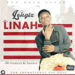 MUSIC: Lehgiz – Linah | Prod. By Dunamis