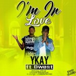 MUSIC: Ykay Ft Dwest _ I'm In Love Prod By MD @Ykay_official
