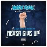 MUSIC: Modereal x Alaye Proof x Gentle Sid – Never Give Up