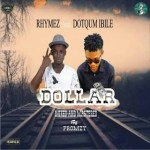 MUSIC: Rhymez ft. Dotqum Ibile — Dollar
