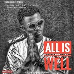 MUSIC: Wizsingle – All Is Well