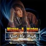 MUSIC: Wizdee X wizdex — Gat me high