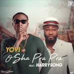 MUSIC: Yovi – Osha Pra Pra (Remix) Ft. Harrysong