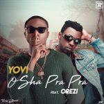 MUSIC: Yovi ft. Orezi – Osha Pra Pra (Remix)