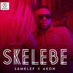 VIDEO: Samklef ft Akon – Skelebe