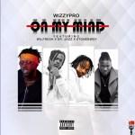 MUSIC: WizzyPro ft. StoneBwoy x Dr Jazz x Wilfresh – On My Mind