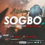 MUSIC: Skillzsay – Sogbo ( You Hear )