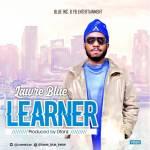 MUSIC: Lawre Blue – Learner (Prod. By Dtonz)