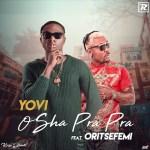 MUSIC: Yovi ft. Oritse Femi – Osha Pra Pra (Remix)
