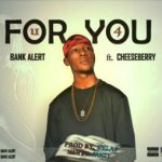 MUSIC: Bank Alert Ft Cheeseberry – For You