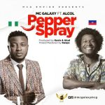 MUSIC: MC Galaxy – Kiss Kiss (Atuke) + Pepper Spray Ft. Alcol