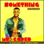 MUSIC: Mr Coded – Something (Prod. by Mr Emmie)
