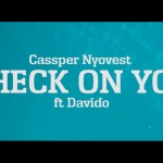 MUSIC: Cassper Nyovest ft Davido – Check On You