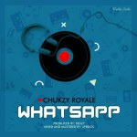 MUSIC: Chukzy royale – Whatsapp