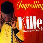 MUSIC: Jayrollingz – Killer (Prod. By Wiss)