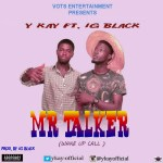 Music: Ykay Ft IG Blaq – Mr Talker(Wake Up Call) @Sootunes @Ykay_official @Shattawalegh